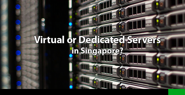Virtual or Dedicated Server in Singapore